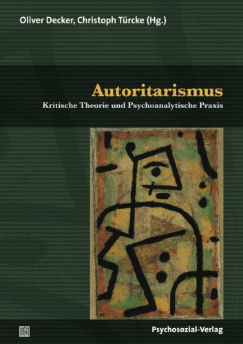 Autoritarismus: Kritische Theorie und Psychoanalytische Praxis